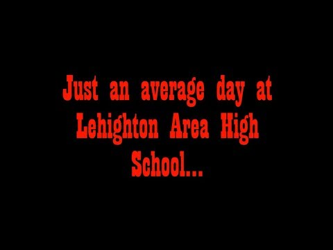 Just An Average Day at Lehighton Area High School...
