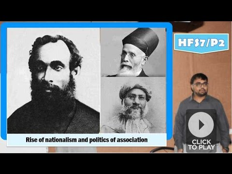 HFS7/P2: Rise of nationalism and politics of association in British India