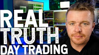 DAY TRADING REAL TRUTH...