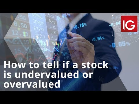 How To Tell If A Stock Is Undervalued Or Overvalued