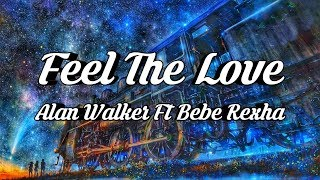 Alan Walker Ft Bebe Rexha - Feel The Love (Lyrics)