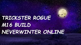 Neverwinter Online M16 TRICKSTER ROGUE BUILD