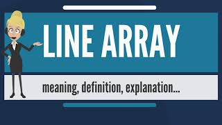 What is LINE ARRAY What does LINE ARRAY mean LINE ARRAY meaning, definition & explanation