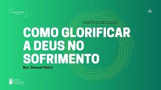 Tempo de Reflexão - 01/04/2020 - Rev. Samuel Vieira - Jó 1.20