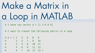 How to Make a Matrix in a Loop in MATLAB - MATLAB Tutorial