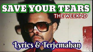 Save your tears - the weeknd lyrics & terjemahan