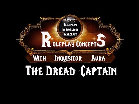 How To Roleplay In World Of Warcraft- RP Concepts: The Dread Captain