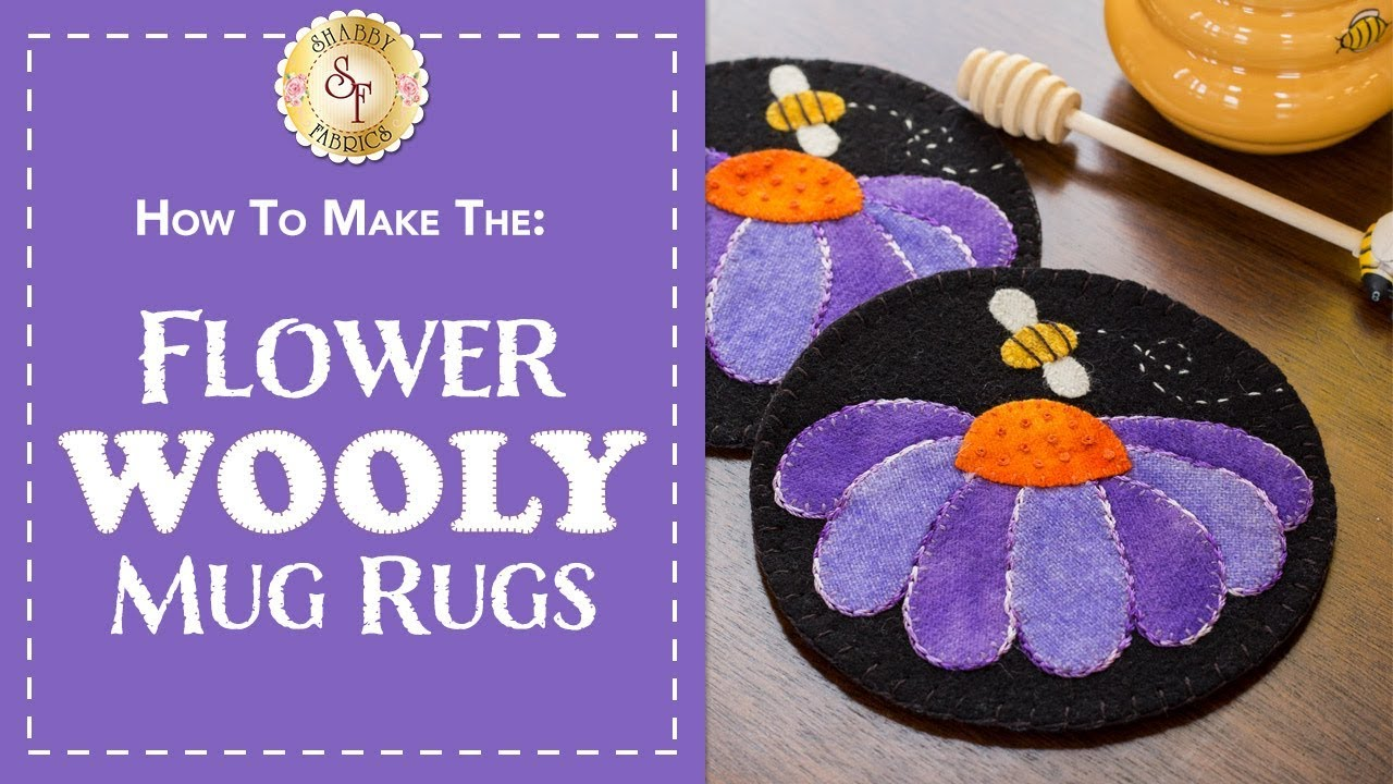 How To Make Flower Wooly Mug Rugs A Shabby Fabrics Sewing Tutorial