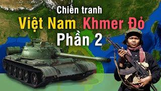 Tóm tắt Chiến Tranh Việt Nam - Khmer Đỏ | Phần 2