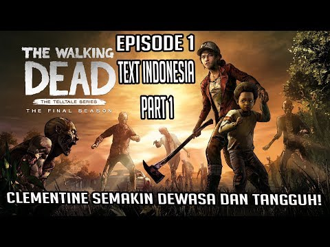 Clementine Dewasa & Tangguh - The Walking Dead The Final Season Episode 1 Part 1 (Text Indonesia)