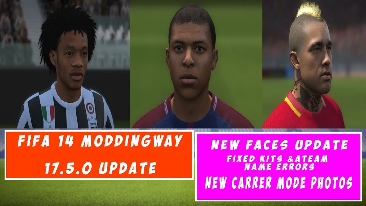 8a48e1945 FIFA 14 ModdingWay 17.5.0 Update ✪ New Faces   Fixed all Errors