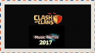 Clash of Clans Song Remix 2017 | Best Remix In the Youtube | Listen This Remix