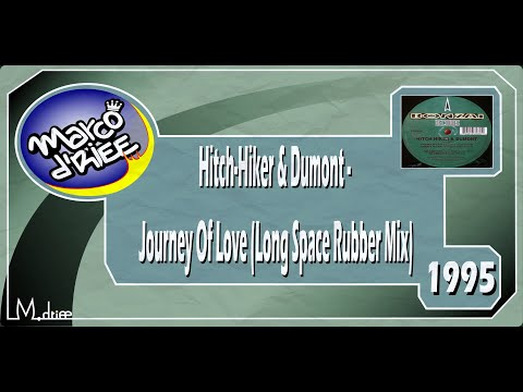 Hitch Hiker & Dumont - Journey Of Love (Long Space Rubber Mix) - 1995