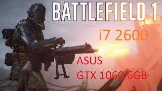 Battlefield 1 ( i7 2600 + GTX 1060 6GB  ) ULTRA SETTINGS