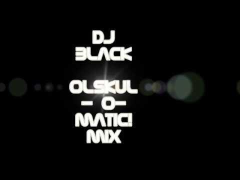 Dj black - Olskul - O-matic! Mix