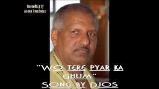 """Wo tere pyar ka ghum""Song by Djos Rambaran"