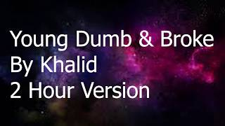 Young Dumb & Broke By Khalid 2 Hour Version