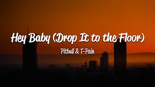 Pitbull - Hey Baby (Drop It To The Floor) (Lyrics) ft. T-Pain
