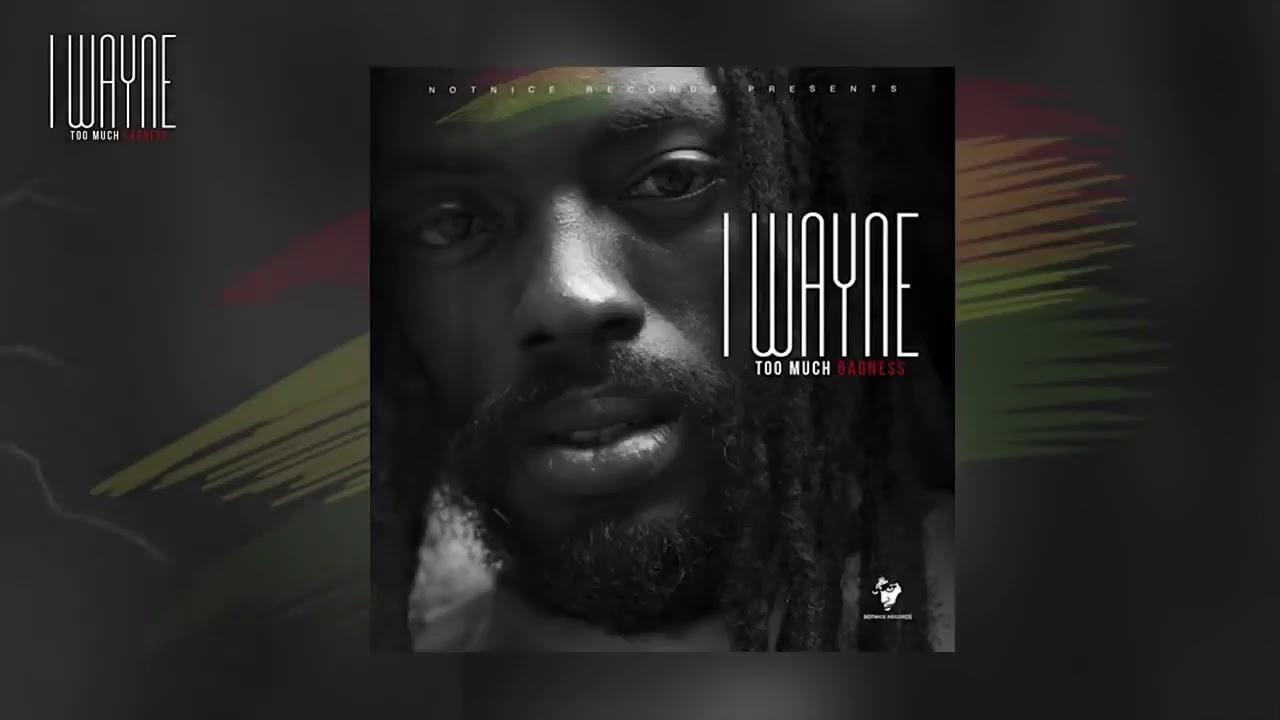 Download I Wayne    Too Much Badness   April 2018  Reggae