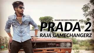 Prada 2 - (FULL SONG) | Raja | Game Changerz | Latest Punjabi New Song 2018