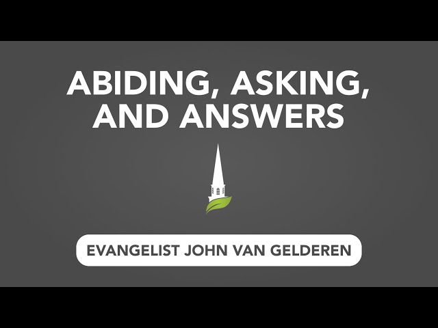 Abiding, Asking, and Answers