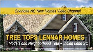 Tree Tops Lennar 55+ Model Homes Tour - Indian Land SC