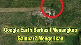 penampakan mengerikan di google earth seri keajaiban dunia