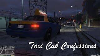 Taxi Cab Confessions (Ep. 1?) - GTA V