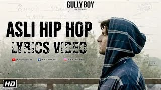 ASLI HIP HOP LYRICS – Gully Boy | Ranveer Singh, Alia Bhatt