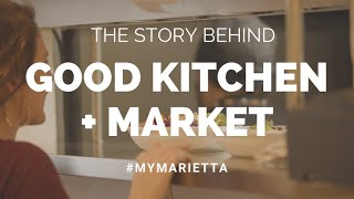 Good Kitchen + Market | #MyMarietta | Season 2 Episode 4