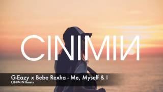 G-Eazy x Bebe Rexha - Me, Myself & I (CINIMIN Remix)