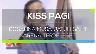 Rosalina Musa Jatuh Sakit Karena Terpeleset - Kiss Pagi