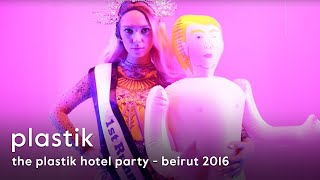 THE PLASTIK HOTEL Party • Beirut • Summer 2016