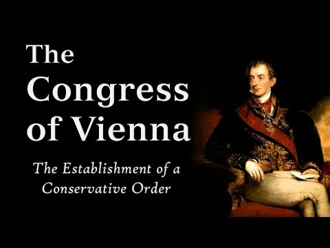 The Congress of Vienna:  Metternich's Conservative Order (AP Euro)