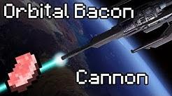 The Orbital Bacon Cannon! Best high Orbit Cannon EVER!
