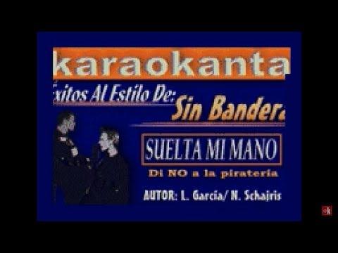 Karaokanta - Sin Bandera - Suelta mi mano