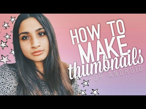 HOW TO MAKE THUMBNAILS (ANDROID EDITION)