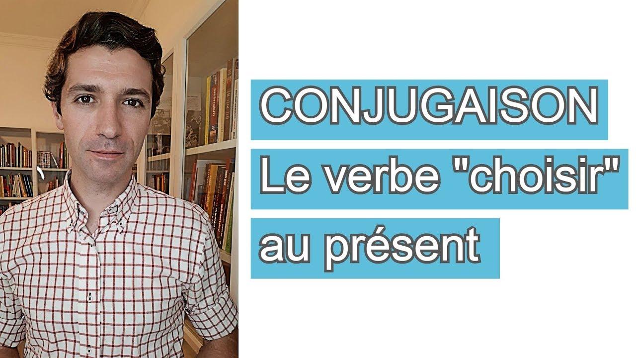 La Conjugaison Du Verbe Choisir Au Present Youtube