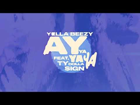 Yella Beezy - Ay Ya Ya Ya Ft. Ty Dolla $ign (Official Audio)