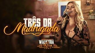 Walkyria Santos -  Três da Madrugada - #WalkyriaInRoça