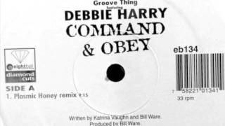 Groove Thing Feat. Debbie Harry - Command & Obey (Plasmic Honey Remix)