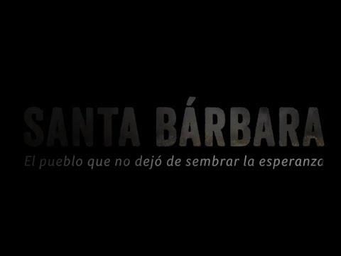 Santa Bárbara. El pueblo que no dejó de sembrar la esperanza [Documental]