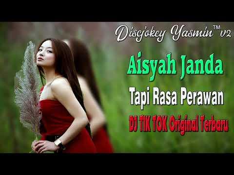 DJ AISYAH JANDA RASA PERAWAN TIK TOK ORIGINAL 2018