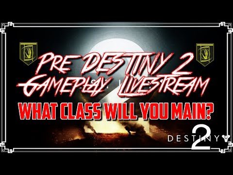 Destiny 2: Pre D2 Gameplay Livestream | What Class Will You Main?