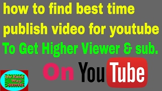 how to find best time publish video for youtube ? Best time to upload video on youtube with high SEO