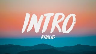 Khalid - Intro (Lyrics) ♪