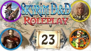 """SKYRIM D&D ROLEPLAY #23 - """"The Bigger they are..."""" (LIVE RP)"""