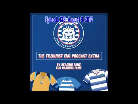 The Tilehurst End Podcast 134 - August 9, 2017