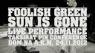 Foolish Green - Sun is Gone (Official Live Performance Video 2013)