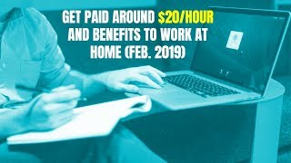Get Paid Around $20/Hour and Benefits to Work at Home (Feb. 2019)